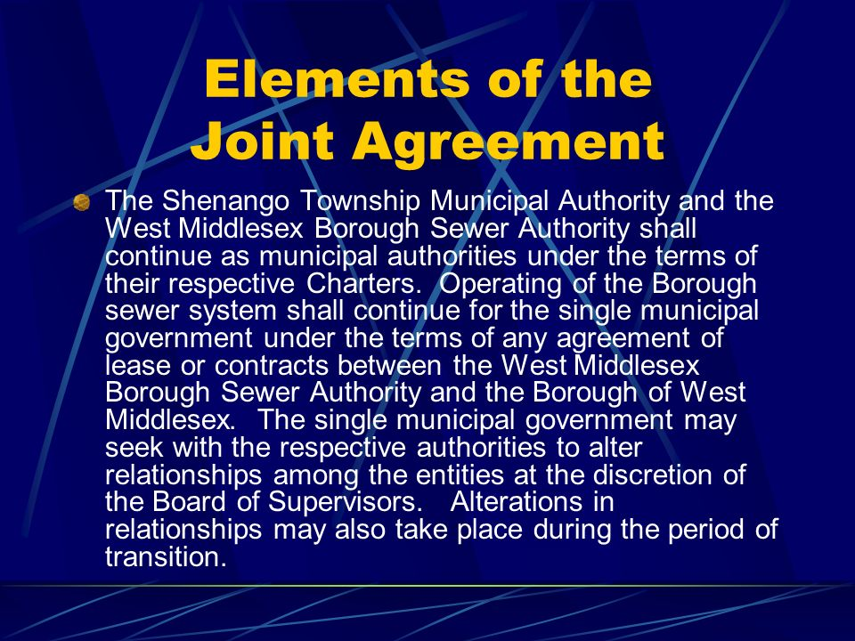 Elements of the Joint Agreement The Shenango Township Municipal Authority and the West Middlesex Borough Sewer Authority shall continue as municipal authorities under the terms of their respective Charters.