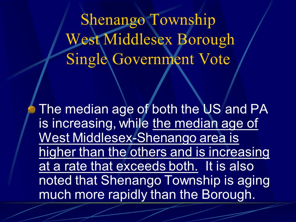 Shenango Township West Middlesex Borough Single Government Vote The median age of both the US and PA is increasing, while the median age of West Middlesex-Shenango area is higher than the others and is increasing at a rate that exceeds both.