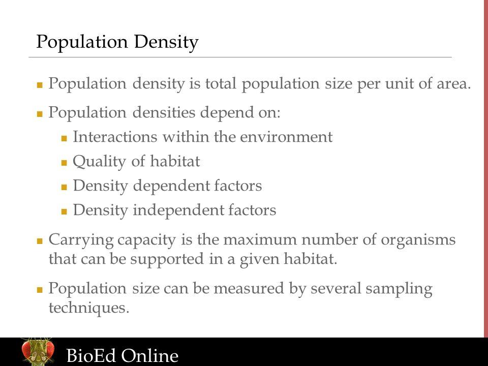 www.BioEdOnline.org BioEd Online Population Density Population density is total population size per unit of area. Population densities depend on: Inte