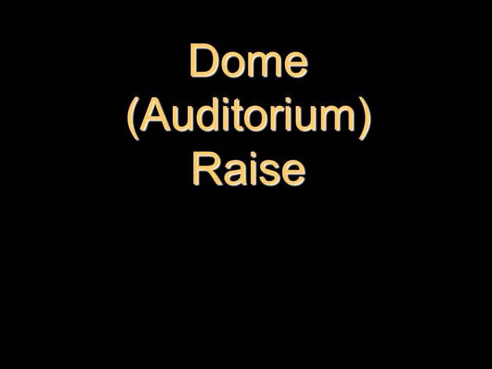 Dome (Auditorium) Raise