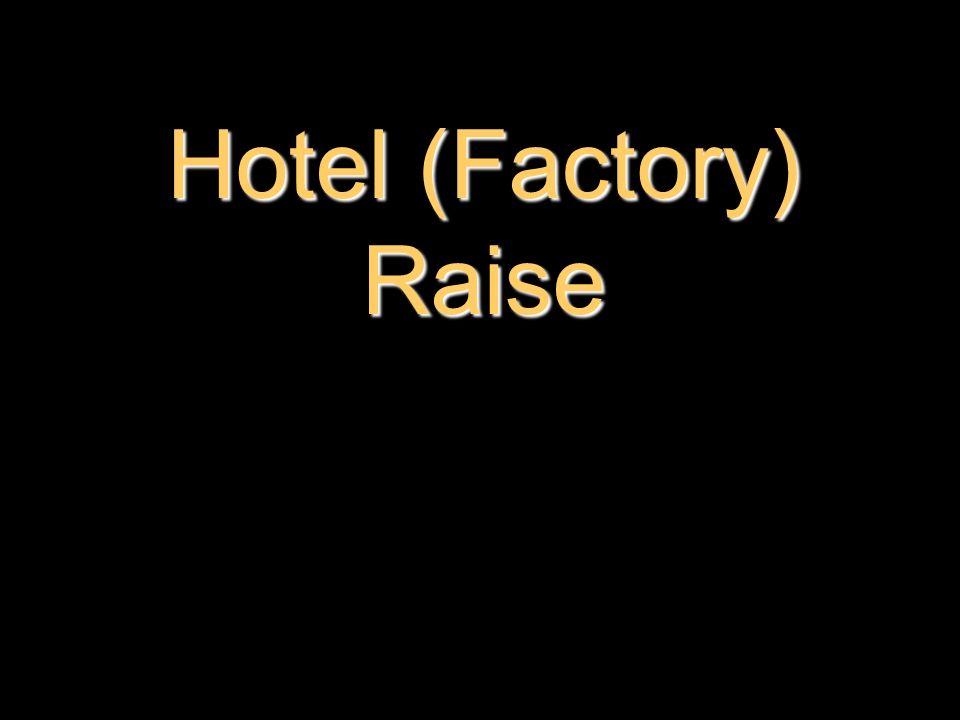 Hotel (Factory) Raise
