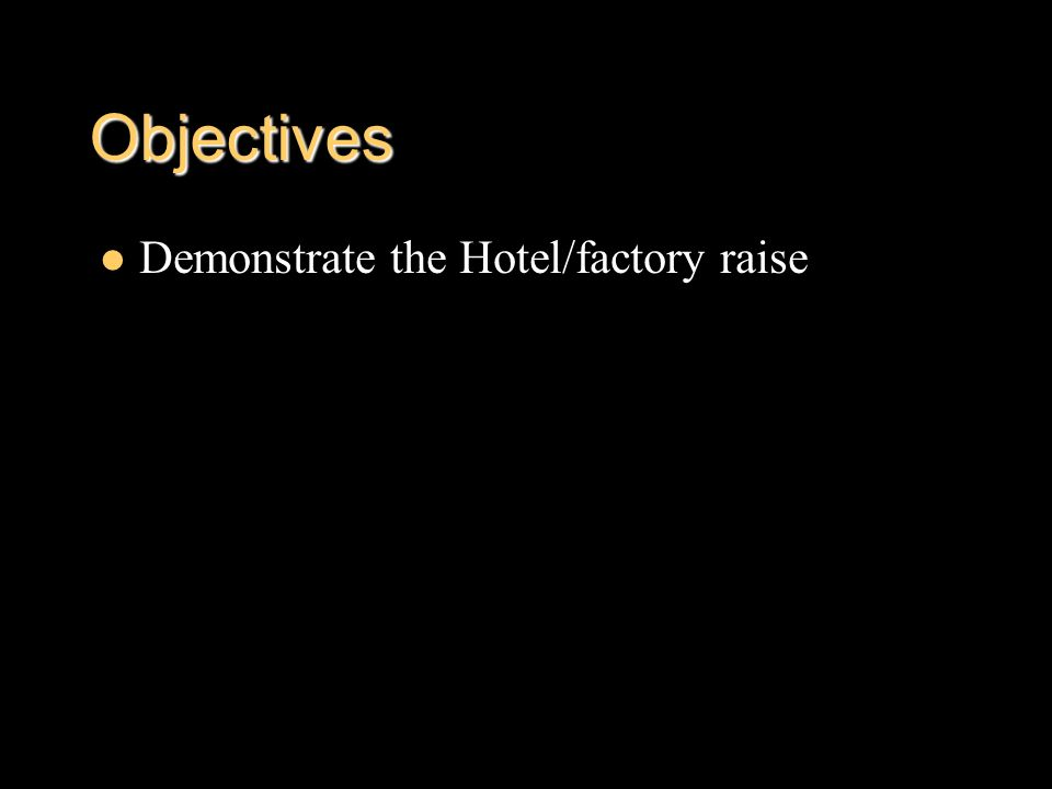 Objectives Demonstrate the Hotel/factory raise