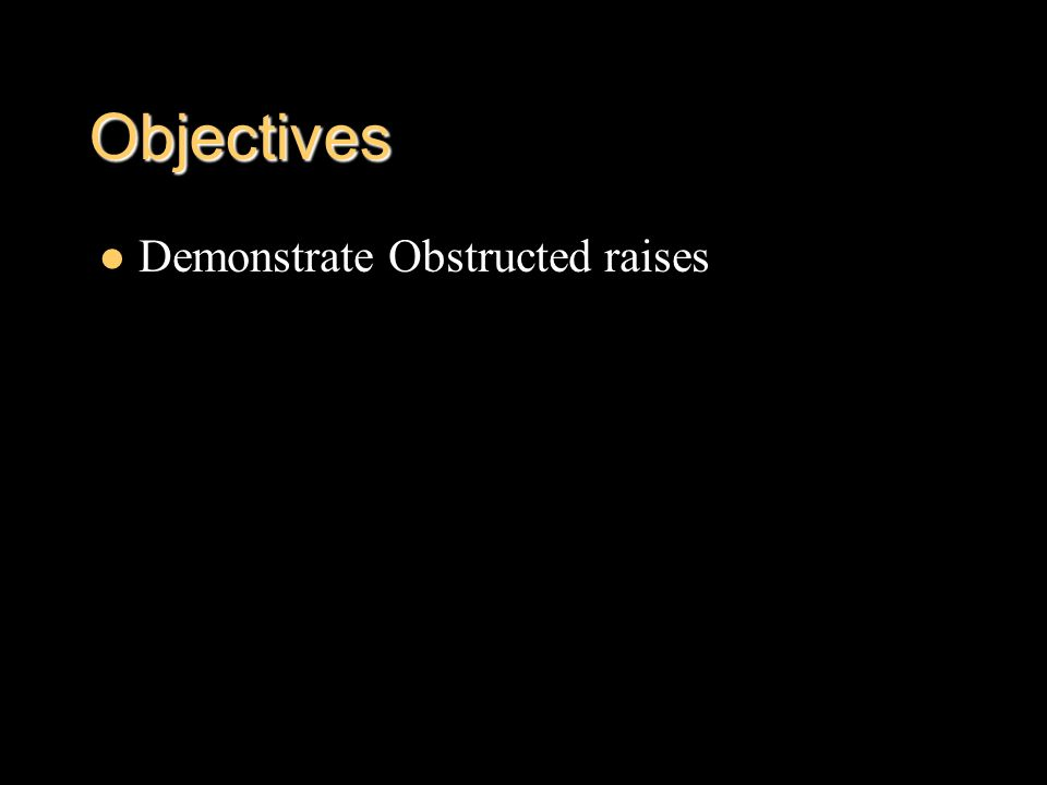 Objectives Demonstrate Obstructed raises