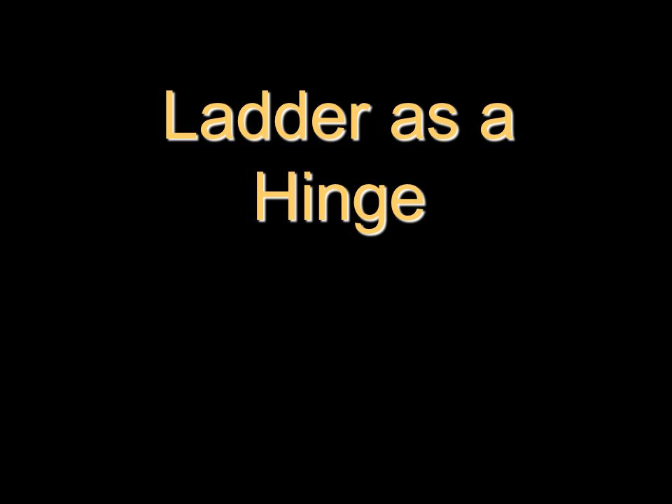 Ladder as a Hinge