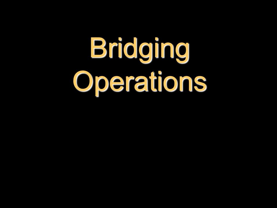 Bridging Operations