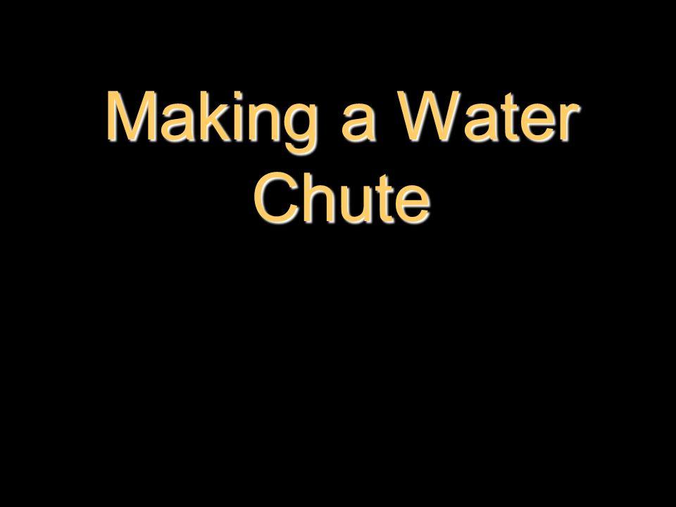 Making a Water Chute
