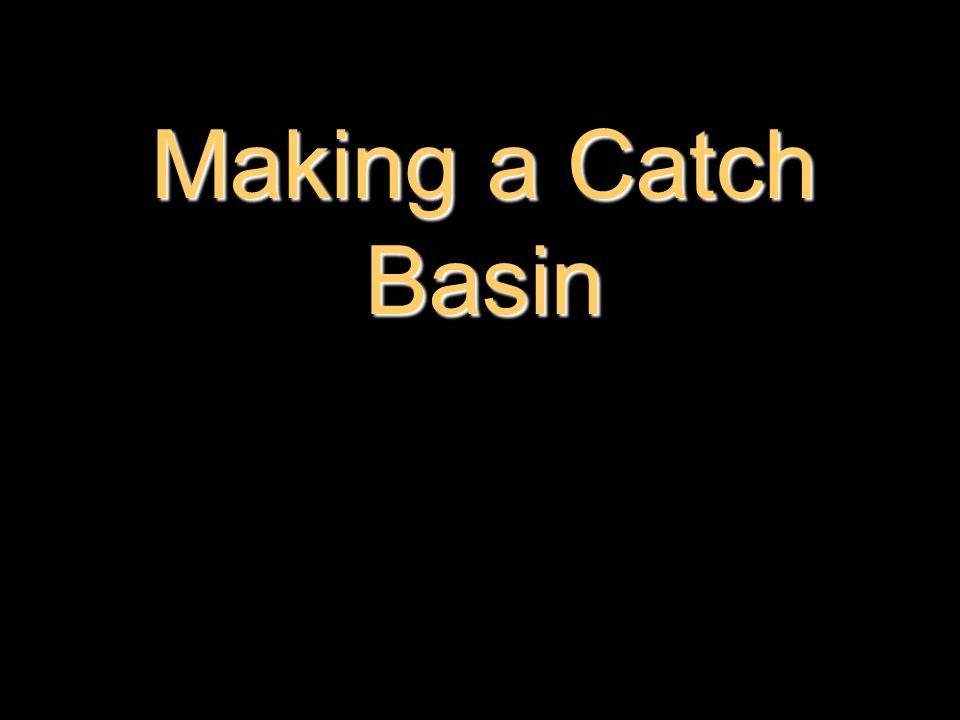 Making a Catch Basin