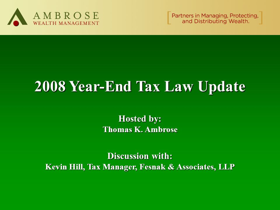 2008 Year-End Tax Law Update Hosted by: Thomas K.