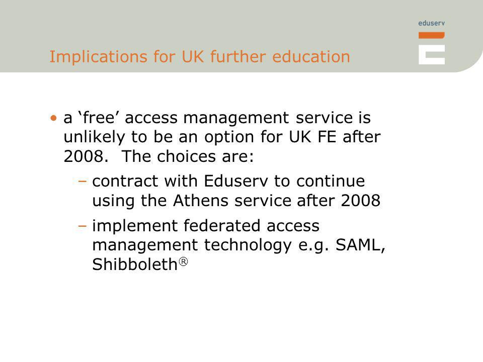 Implications for UK further education a free access management service is unlikely to be an option for UK FE after 2008.