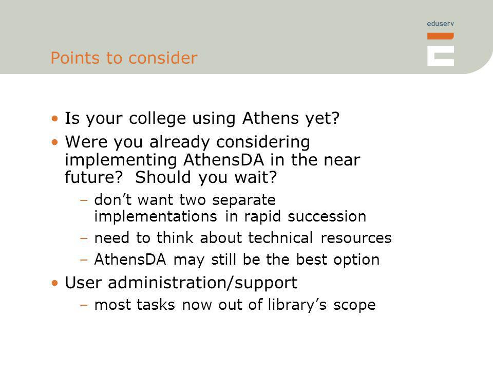 Points to consider Is your college using Athens yet? Were you already considering implementing AthensDA in the near future? Should you wait? –dont wan