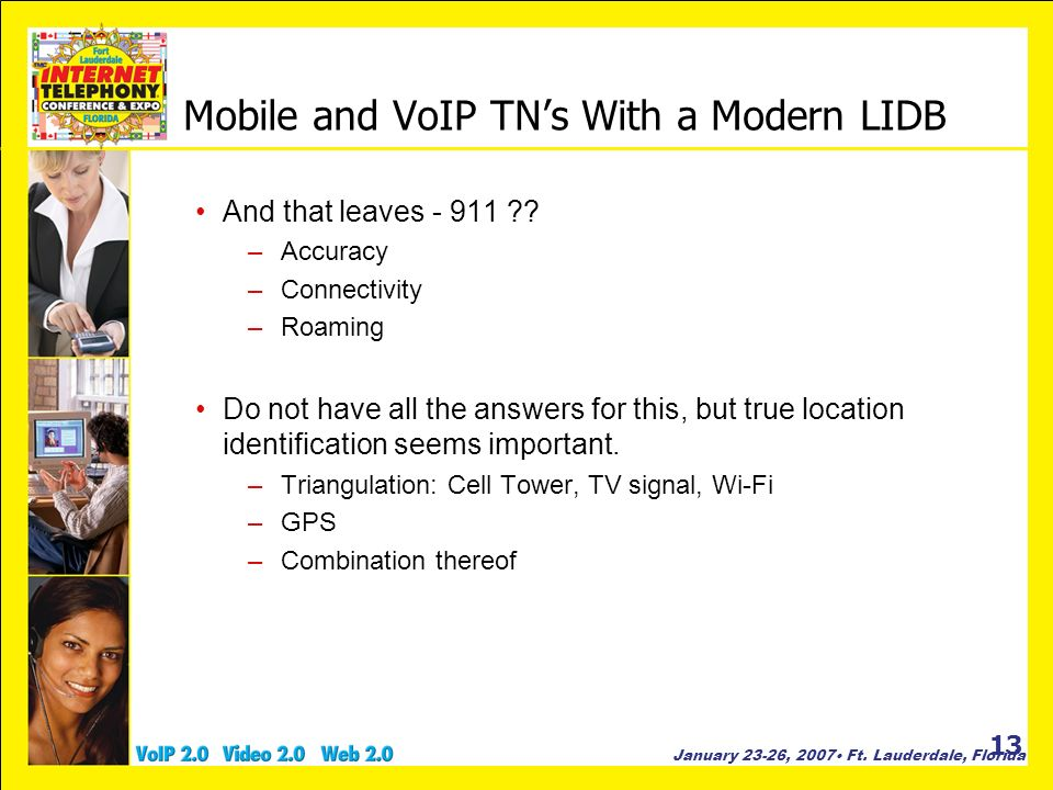 January 23-26, 2007 Ft. Lauderdale, Florida 13 Mobile and VoIP TNs With a Modern LIDB And that leaves - 911 ?? –Accuracy –Connectivity –Roaming Do not