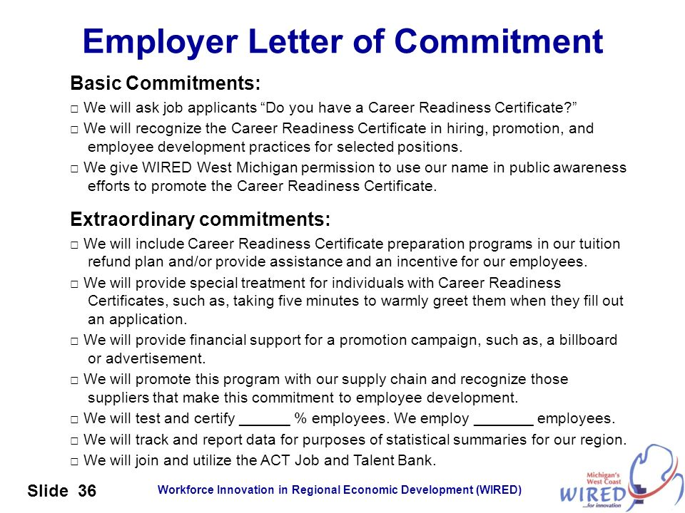 Workforce Innovation in Regional Economic Development (WIRED) Slide 36 Employer Letter of Commitment Basic Commitments: We will ask job applicants Do