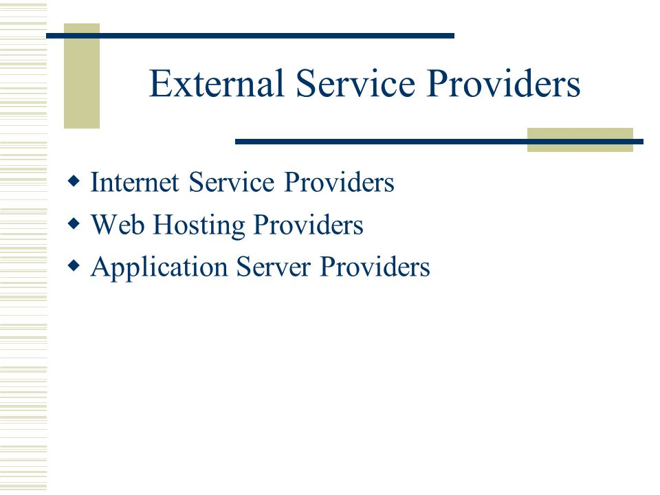 External Service Providers Internet Service Providers Web Hosting Providers Application Server Providers