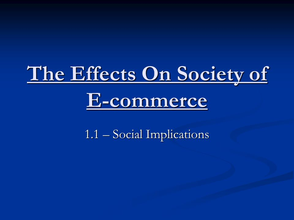 Objectives Understanding the effects of society Understanding the effects of society on e-commerce.