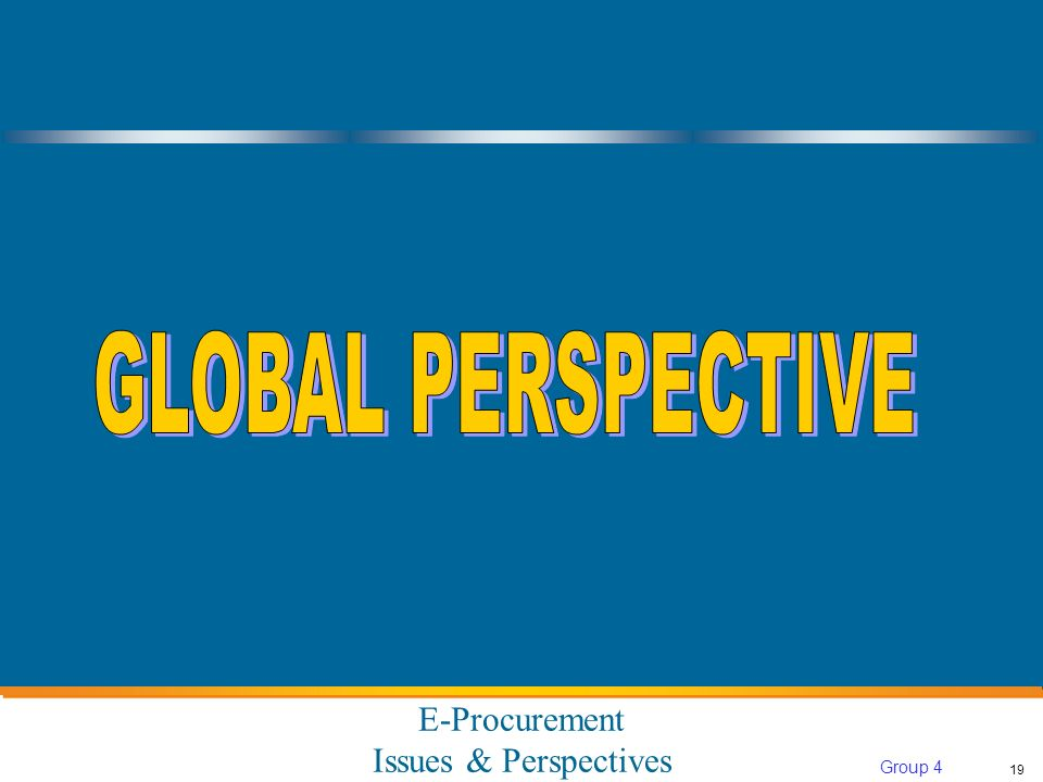 E-Procurement Issues & Perspectives 19 Group 4