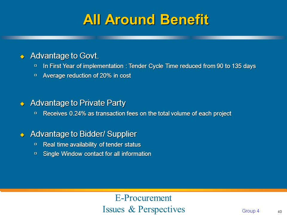 E-Procurement Issues & Perspectives 40 Group 4 All Around Benefit Advantage to Govt.