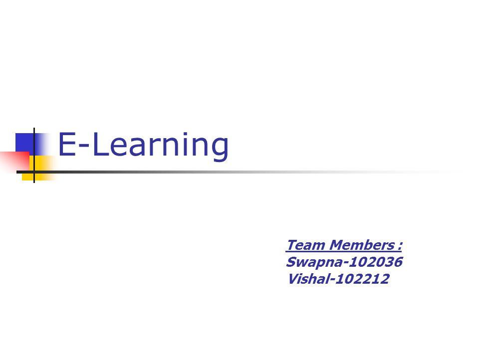 E-Learning Team Members : Swapna-102036 Vishal-102212