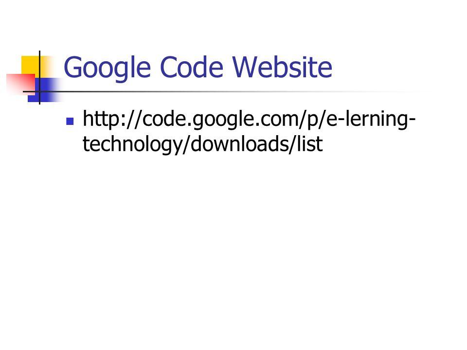 Google Code Website http://code.google.com/p/e-lerning- technology/downloads/list