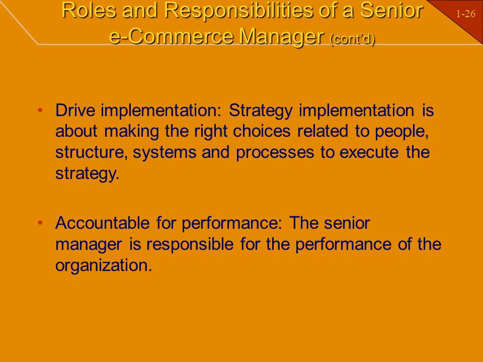 1-26 Roles and Responsibilities of a Senior e-Commerce Manager (contd) Drive implementation: Strategy implementation is about making the right choices
