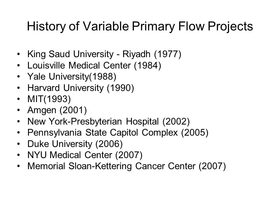 History of Variable Primary Flow Projects King Saud University - Riyadh (1977) Louisville Medical Center (1984) Yale University(1988) Harvard Universi