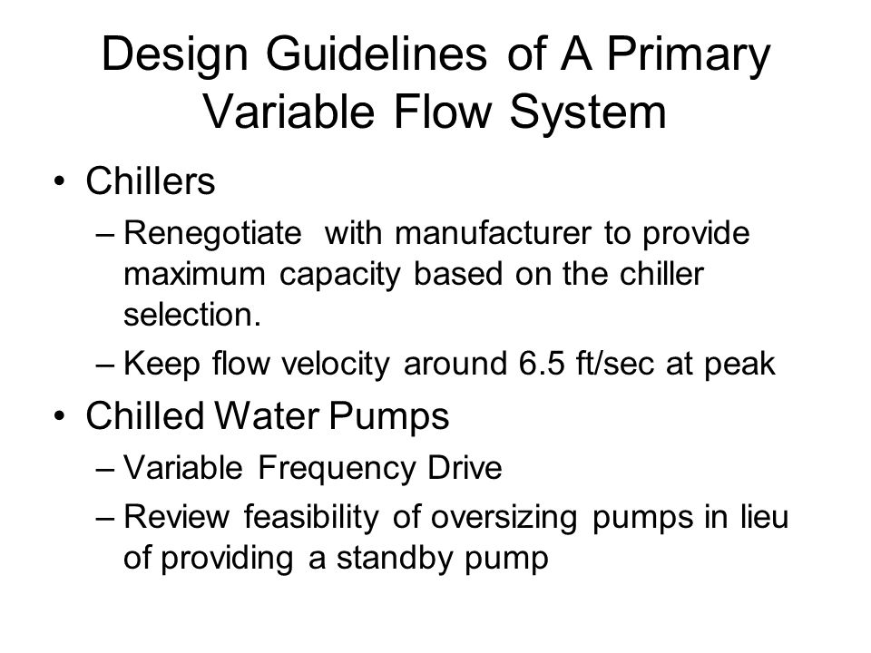 Design Guidelines of A Primary Variable Flow System Chillers –Renegotiate with manufacturer to provide maximum capacity based on the chiller selection