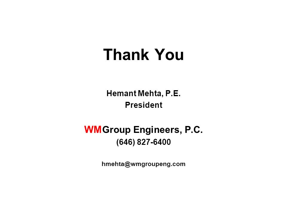 Thank You Hemant Mehta, P.E. President WM Group Engineers, P.C. (646) 827-6400 hmehta@wmgroupeng.com