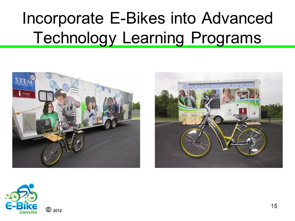 © 2012 Incorporate E-Bikes into Advanced Technology Learning Programs 15