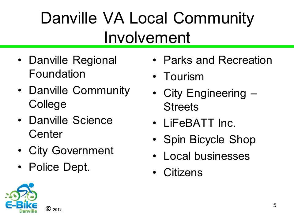 © 2012 Danville VA Local Community Involvement Danville Regional Foundation Danville Community College Danville Science Center City Government Police