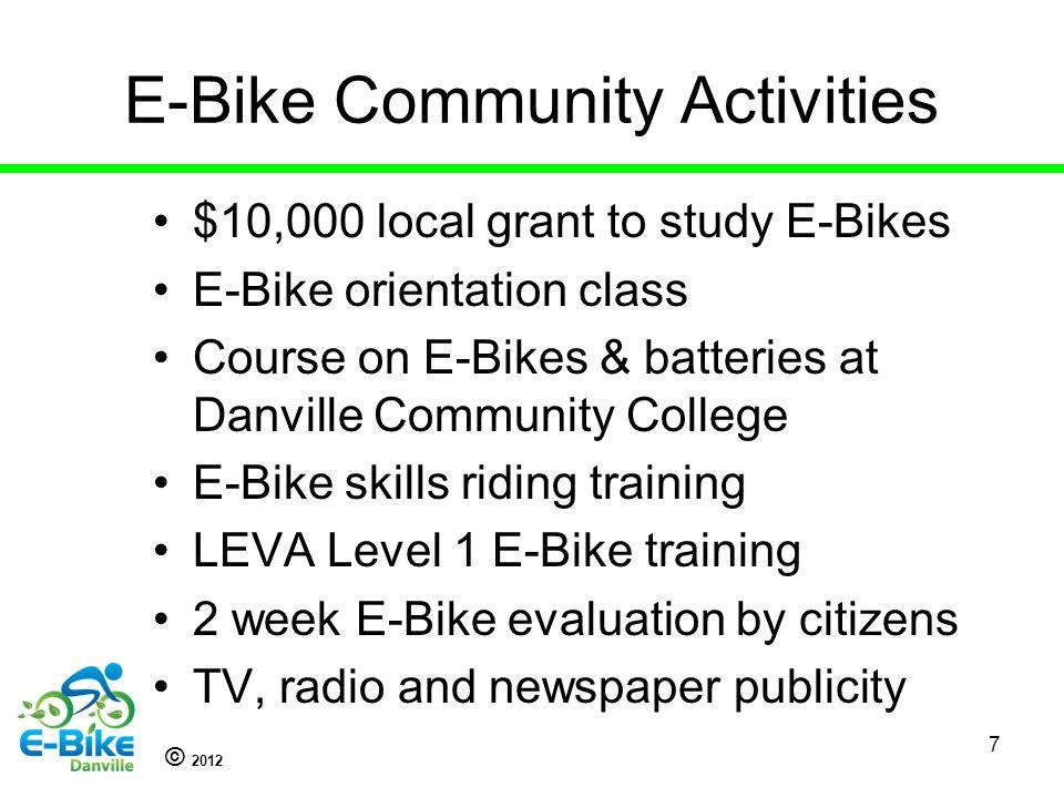 © 2012 E-Bike Community Activities $10,000 local grant to study E-Bikes E-Bike orientation class Course on E-Bikes & batteries at Danville Community C