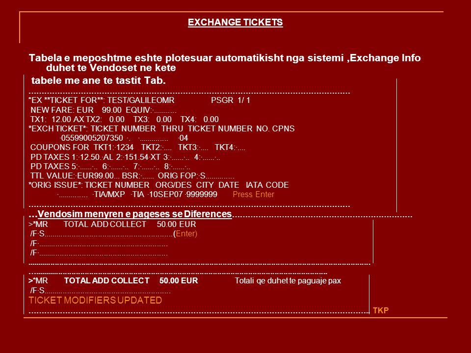 EXCHANGE TICKETS Tabela e meposhtme eshte plotesuar automatikisht nga sistemi,Exchange Info duhet te Vendoset ne kete tabele me ane te tastit Tab. ………