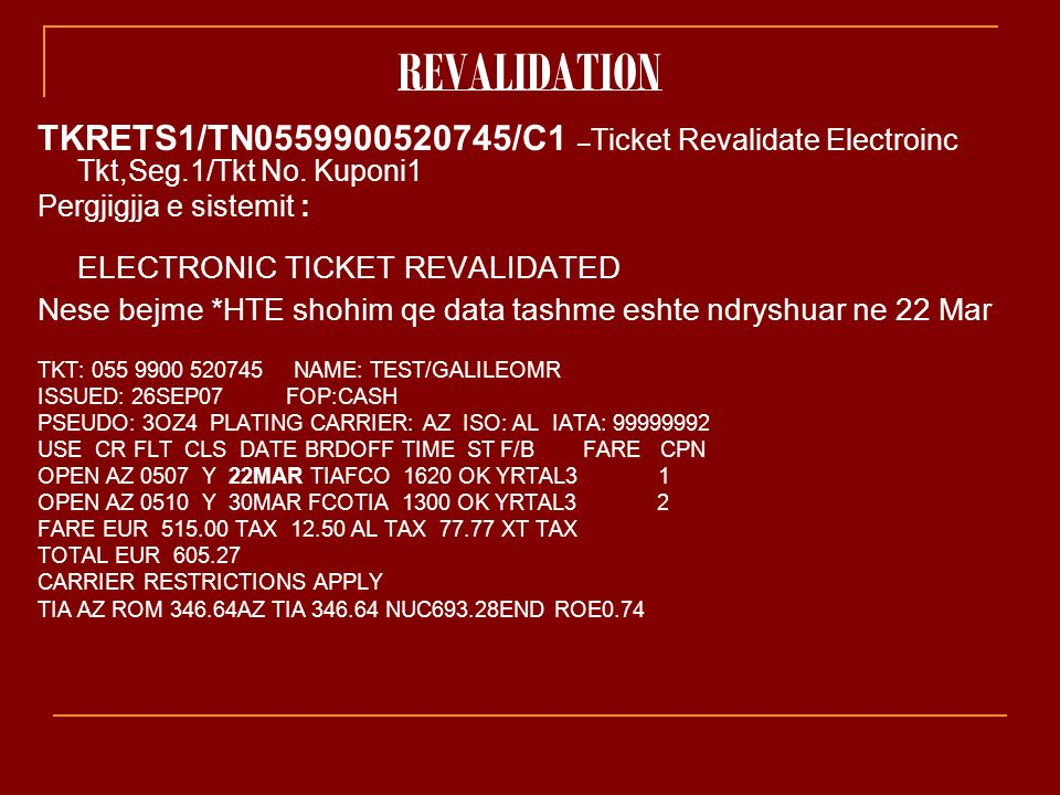 REVALIDATION TKRETS1/TN0559900520745/C1 – Ticket Revalidate Electroinc Tkt,Seg.1/Tkt No. Kuponi1 Pergjigjja e sistemit : ELECTRONIC TICKET REVALIDATED
