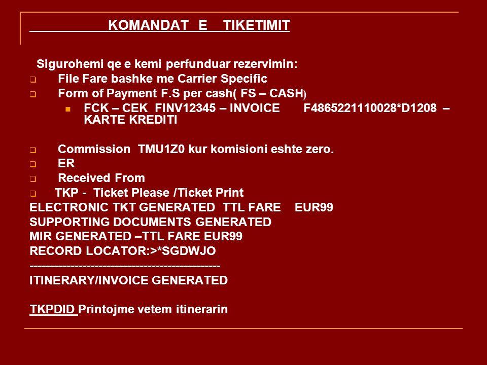 KOMANDAT E TIKETIMIT Sigurohemi qe e kemi perfunduar rezervimin: File Fare bashke me Carrier Specific Form of Payment F.S per cash( FS – CASH ) FCK –