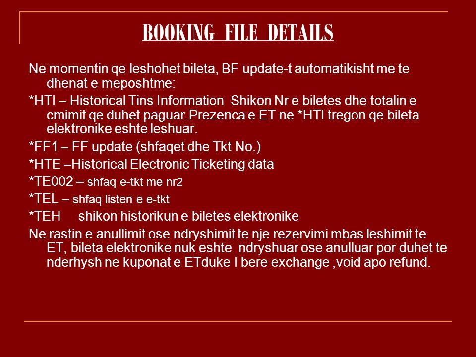 BOOKING FILE DETAILS Ne momentin qe leshohet bileta, BF update-t automatikisht me te dhenat e meposhtme: *HTI – Historical Tins Information Shikon Nr