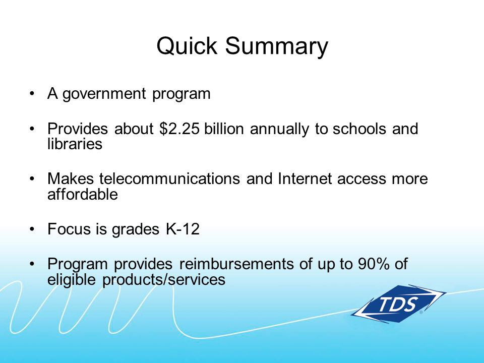 Quick Summary A government program Provides about $2.25 billion annually to schools and libraries Makes telecommunications and Internet access more af