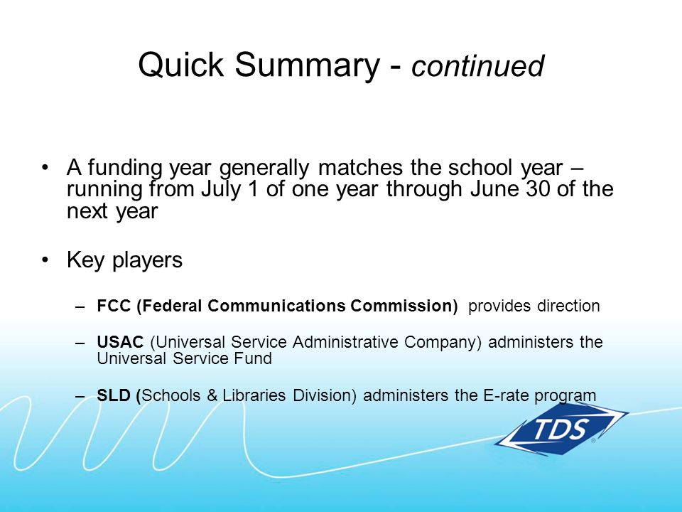 Quick Summary - continued A funding year generally matches the school year – running from July 1 of one year through June 30 of the next year Key play