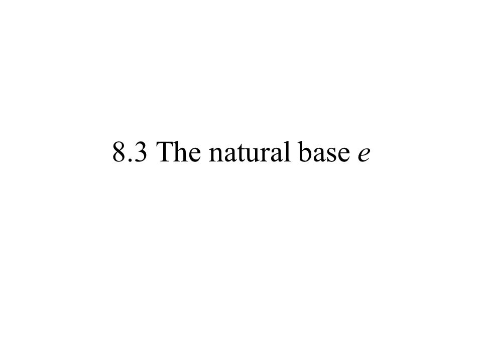 8.3 The natural base e