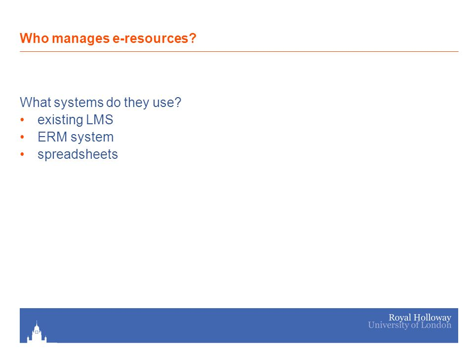 What systems do they use existing LMS ERM system spreadsheets Who manages e-resources