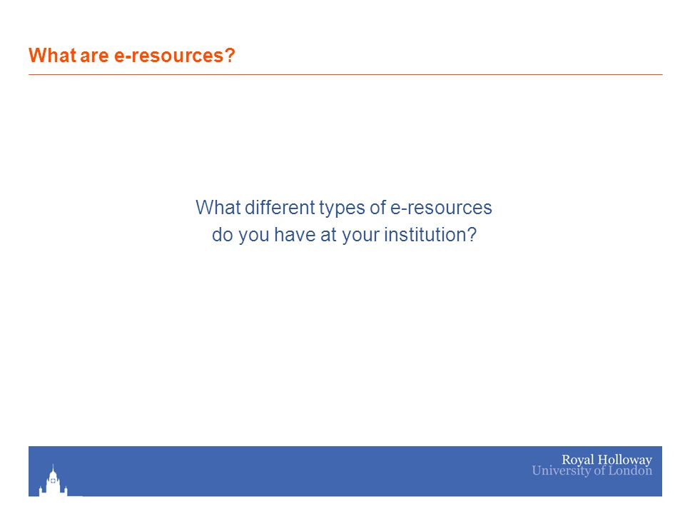 What different types of e-resources do you have at your institution What are e-resources