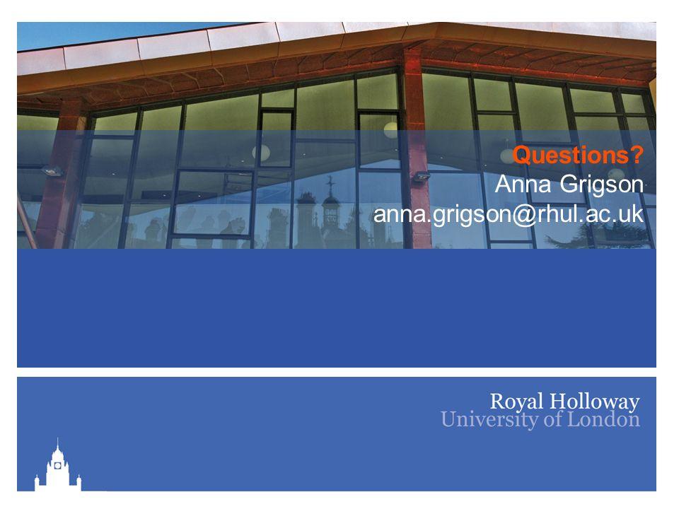 Questions? Anna Grigson anna.grigson@rhul.ac.uk