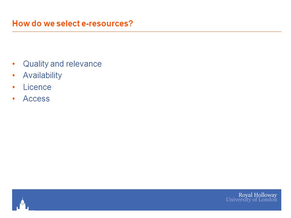 How do we select e-resources Quality and relevance Availability Licence Access