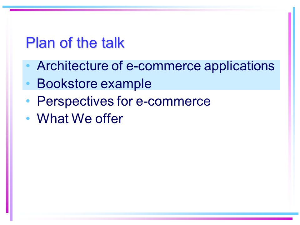 Taxonomy of e-commerce applications Three main categories: –Business to consumer (B2C) –Business to business (B2B) –Consumer to consumer (C2C) Other categories: –Business to government (B2G) –Mobile Commerce