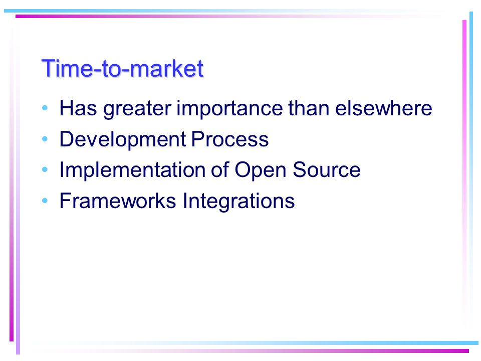 Time-to-market Has greater importance than elsewhere Development Process Implementation of Open Source Frameworks Integrations