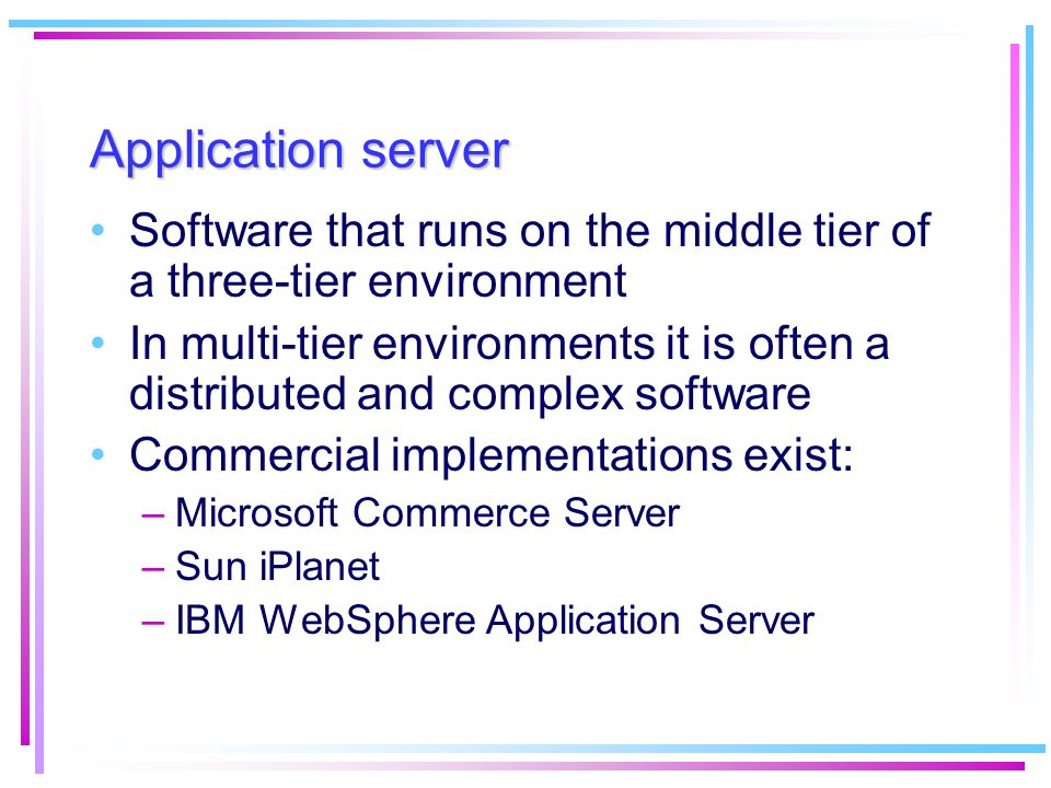 Application server Software that runs on the middle tier of a three-tier environment In multi-tier environments it is often a distributed and complex