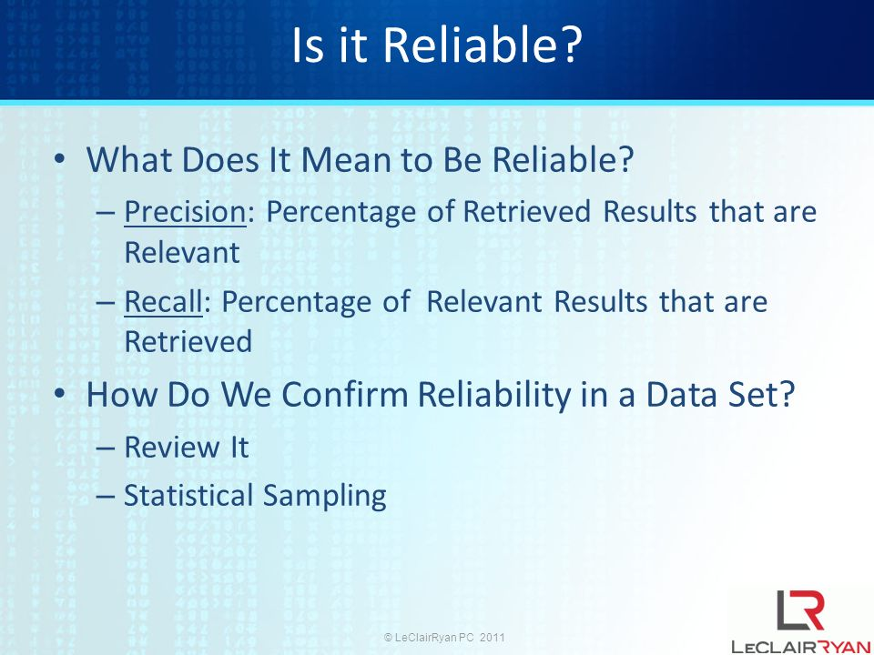 © LeClairRyan PC 2011 Is it Reliable. What Does It Mean to Be Reliable.