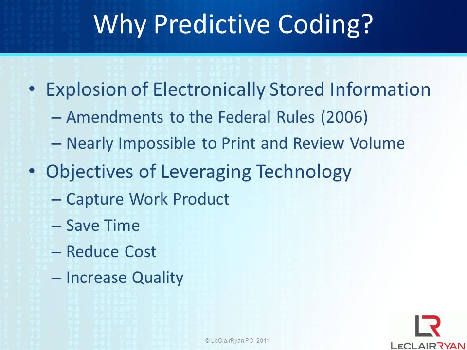 © LeClairRyan PC 2011 What is Predictive Coding.