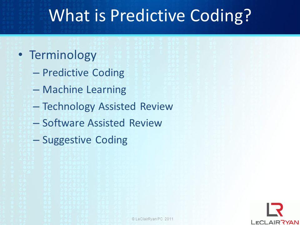 © LeClairRyan PC 2011 What is Predictive Coding.