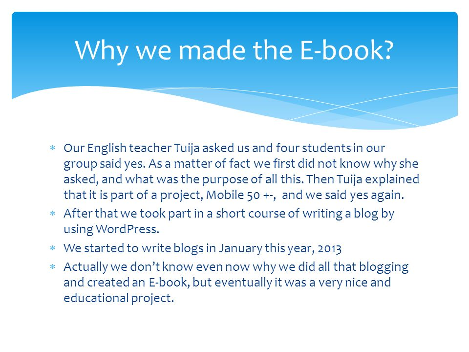 Our English teacher Tuija asked us and four students in our group said yes.
