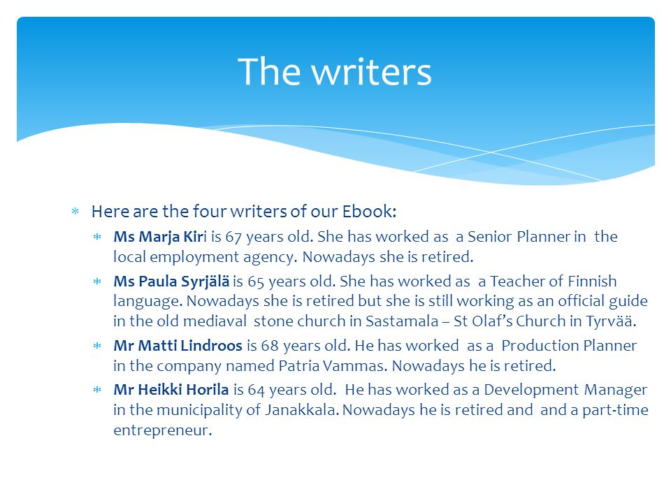 Here are the four writers of our Ebook: Ms Marja Kiri is 67 years old.
