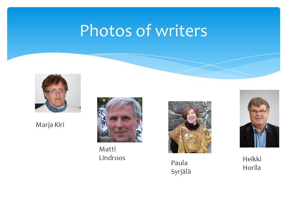 Photos of writers Marja Kiri Matti Lindroos Paula Syrjälä Heikki Horila