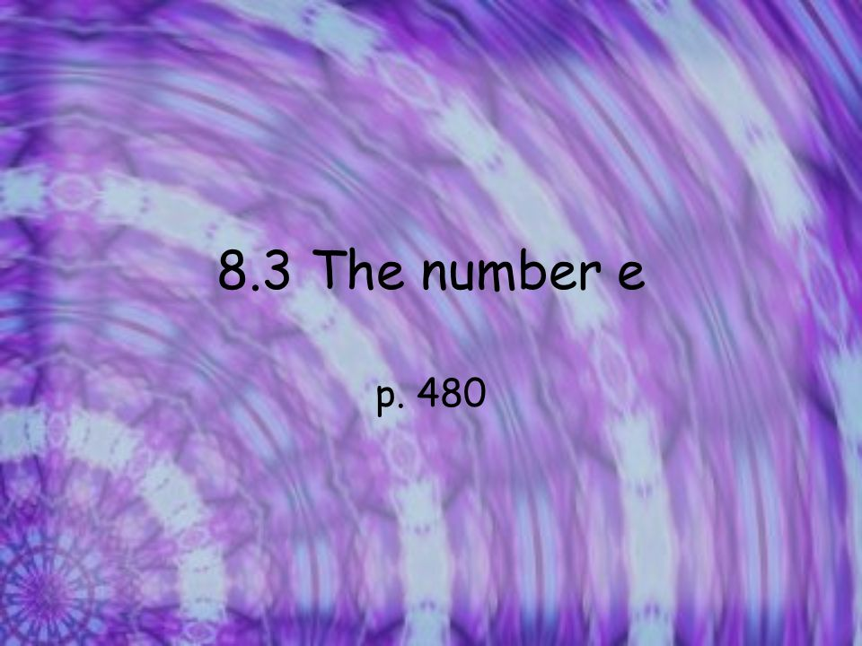8.3 The number e p. 480